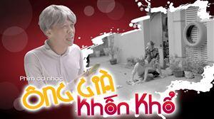 Phim ca nhạc ÔNG GIÀ KHỐN KHỔ | Trung Ruồi - Thương Cin