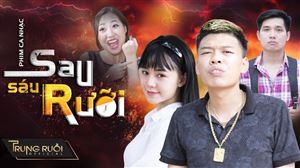 SAU SÁU RƯỠI | MV Nhạc chế Trung Ruồi